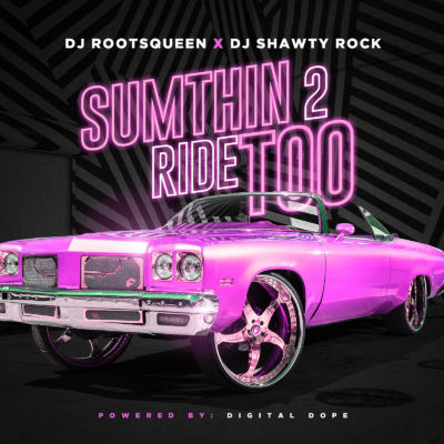 Sumthin 2 Ride Too – Dj Rootsqueen x Dj Shawty Rock