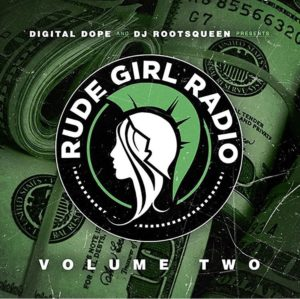 Digital Dope and Dj RootsQueen Present: Rude Girl Radio Vol 2