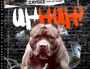 "Check out CayGee's debut single ""Uh Huh"" featuring Ne'Shawn"