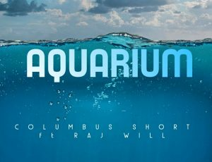 New Music Drop!- Columbus Short 'Aquarium' ft Raj Will